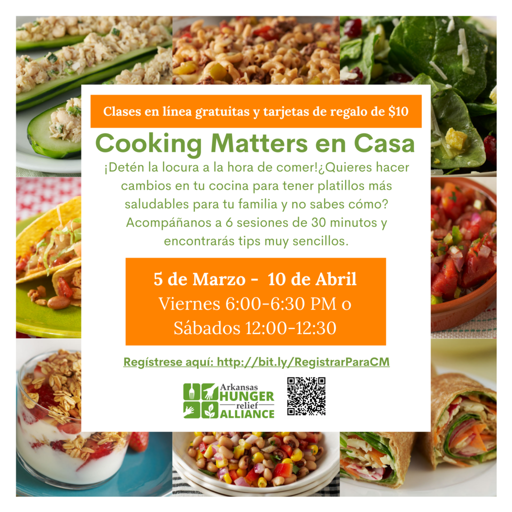 The Arkansas Hunger Alliance is offering a bilingual virtual Cooking Matters class in Spanish! The classes are free online and come with a $10 gift card per session (up to $60 if they attend all sessions) for participants who are parents or caregivers for children ages 0-5. They are offered March 5 to April 10 on Fridays from 6-6:30 pm or on Saturdays from 12 – 12:30 pm. Registration is available at http://bit.ly/RegistrarParaCM Participants simply fill out that google form with a valid email.