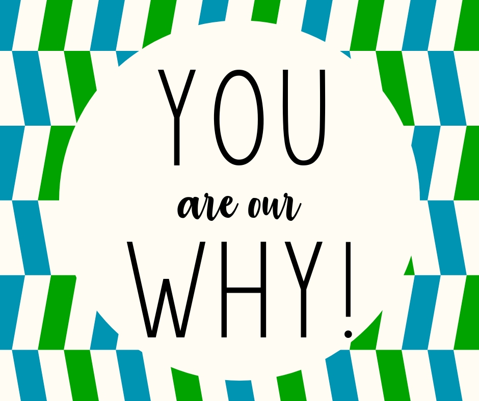 You are our why!
