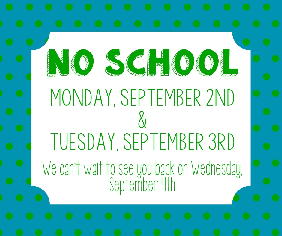 No school Monday, September 2nd and Tuesday, September 3rd.