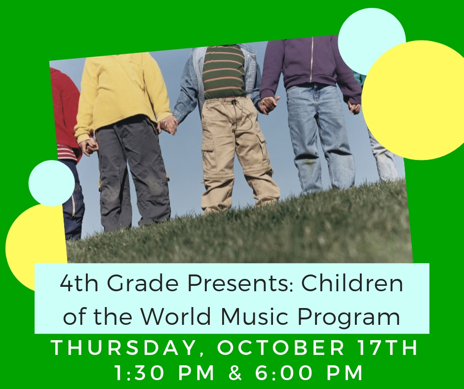 4th grade program on Thursday, October 17th at 1:30 and 6:00.