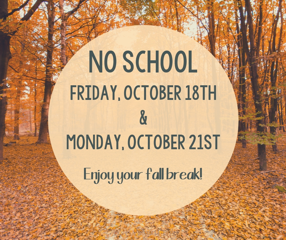 No school Friday, October 18th and Monday, October 21st!