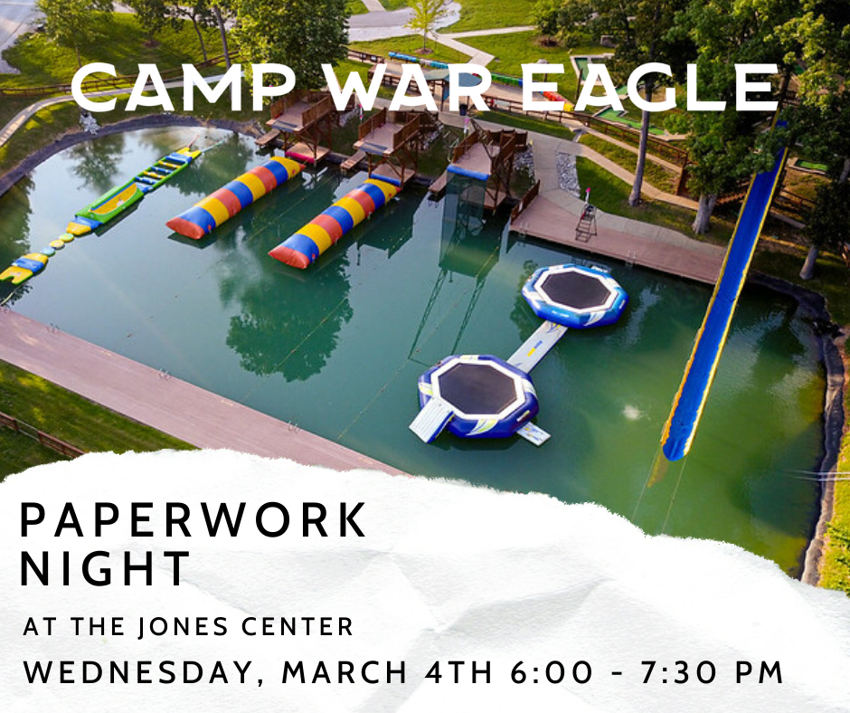 CAMP WAR EAGLE PAPERWORK HELP NIGHT. Camp War Eagle will be hosting a paperwork night at the Jones Center on Wednesday, March 4th from 6:00 - 7:30 pm. Staff will answer any questions and help you complete the required forms. Bring your kids to have fun at the Lifeline program while you work on your paperwork.