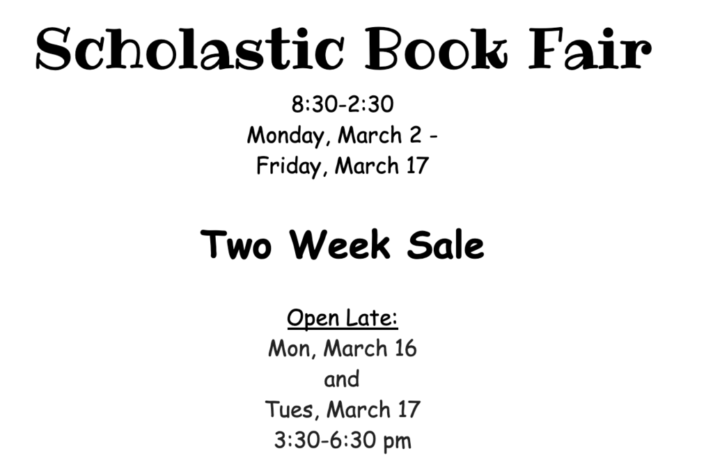 Our Scholastic Book Fair will be opening starting on Monday, March 2nd. See the flyer below for dates and times!